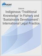 Indigenous 'Traditional Knowledge' In Fishery and 'Sustainable Development': International Legal Practice